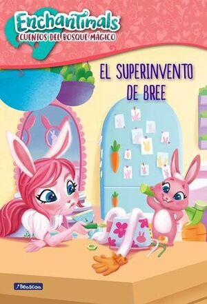 EL SUPER INVENTO DE BREE (ENCHANTIMALS)