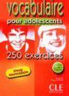 VOCABULAIRE POUR ADOLESCENTS. 250 EXERCICES. NIVEAU INTERMEDIAIRE