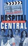 HOSPITAL CENTRAL. LAS HISTORIAS REALES MAS INCREIBLES Y DIVERTIDAS