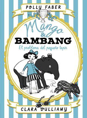 MANGO & BAMBANG. EL PROBLEMA DEL PEQUEÑO TAPIR