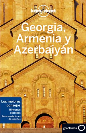 GEORGIA, ARMENIA Y AZERBAIYÁN. LONELY PLANET 2020
