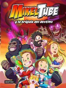 MIKELTUBE Y LA BRÚJULA DEL DESTINO (MIKELTUBE 1)
