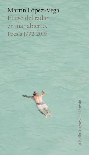EL USO DEL RADAR EN MAR ABIERTO. POESÍA 1992-2019