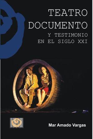 TEATRO DOCUMENTADO Y TESTIMONIO EN EL SIGLO XXI