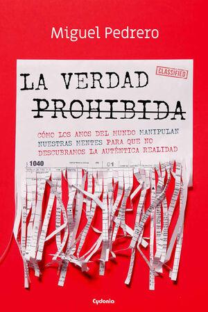 LA VERDAD PROHIBIDA (CÓMO LOS AMOS DEL MUNDO MANIPULAN NUESTRAS MENTES PARA QUE