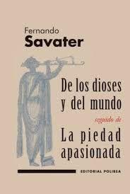 DE LOS DIOSES Y DEL MUNDO SEGUIDO DE LA PIEDAD APASIONADA