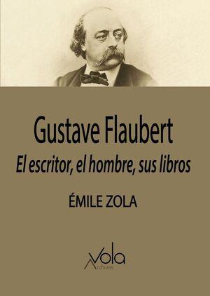 GUSTAVE FLAUBERT: EL ESCRITOR, EL HOMBRE, SUS LIBROS