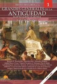 BREVE HISTORIA DE LOS GRANDES GENERALES DE LA ANTIGUEDAD. EGIPTO - GRECIA - ROMA