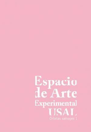 ESPACIO DE ARTE EXPERIMENTAL USAL. ORBITAS SALVAJES, 1