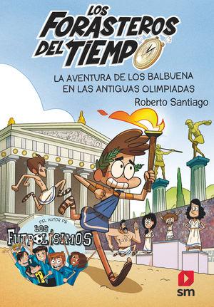 LA AVENTURA DE LOS BALBUENA EN LAS ANTIGUAS OLIMPIADAS (FORASTEROS DEL TIEMPO 8)