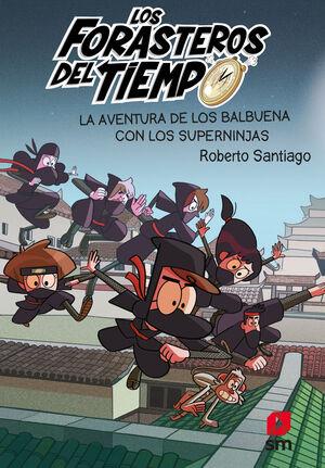 LA AVENTURA DE LOS BALBUENA CON LOS SUPERNIJAS (LOS FORASTEROS DEL TIEMPO 10)