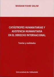 CATASTROFES HUMANITARIAS Y ASISTENCIA HUMANITARIA EN EL DERECHO INTERNACIONAL