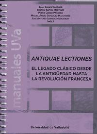 ANTIQUAE LECTIONES. EL LEGADO CLASICO DESDE LA ANTIGUEDAD HASTA L