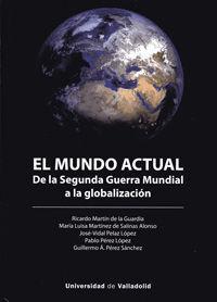 EL MUNDO ACTUAL. DE LA SEGUNDA GUERRA MUNDIAL A LA GLOBALIZACION