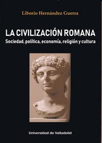 LA CIVILIZACION ROMANA. SOCIEDAD, POLITICA, ECONOMIA, RELIGION Y CULTURA