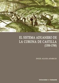 EL SISTEMA ADUANERO EN LA CORONA DE CASTILLA (1550-1700)