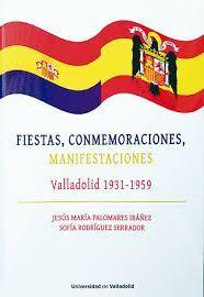 FIESTAS, CONMEMORACIONES, MANIFESTACIONES. VALLADOLID 1931-1959