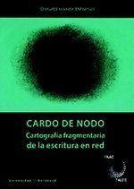 CARDO DE NODO. CARTOGRAFIA FRAGMENTARIA DE LA ESCRITURA EN RED