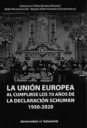 LA UNION EUROPEA AL CUMPLIRSE LOS 70 AÑOS DE LA DECLARACION SCHUMAN 1950-2020