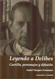LEYENDO A DELIBES. CASTILLA, PERSONAJES Y DIFUSION