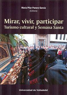 MIRAR, VIVIR, PARTICIPAR. TURISMO CULTURAL Y SEMANA SANTA