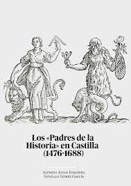 """LOS """"PADRES DE LA HISTORIA"""" EN CASTILLA (1476-1688) UNA REVOLUCIÓN HISTORIOGRÁFI"""