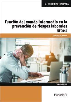 UF0044 FUNCION DEL MANDO INTERMEDIO EN LA PREVENCION DE RIESGOS LABORALES 2ª ED.