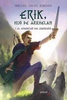 EL AMANECER DEL GUERRERO (ERIK, HIJO DE ARKHELAN 1)