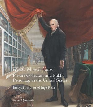 WHAT'S MINE IS YOURS. PRIVATE COLLECTORS AND PUBLIC PATRONAGE IN THE UNITED STATES