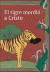 Y EL TIGRE MORDIÓ A CRISTO