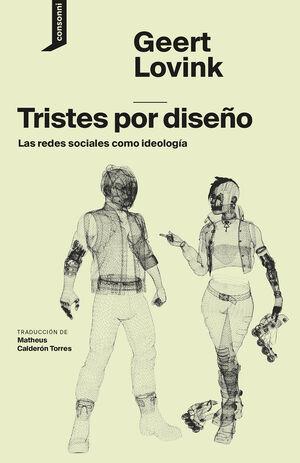 TRISTES POR DISEÑO REDES SOCIALES COMO IDEOLOGIA