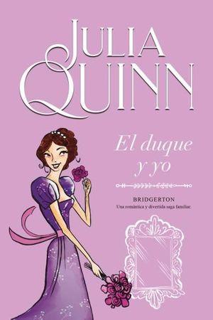 EL DUQUE Y YO (LOS BRIDGERTON 1)