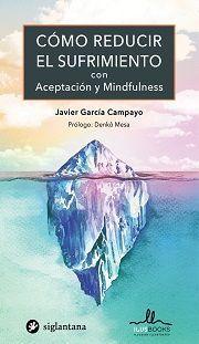 COMO REDUCIR EL SUFRIMIENTO CON ACEPTACION Y MINDFULNESS (SIGLANTANA)