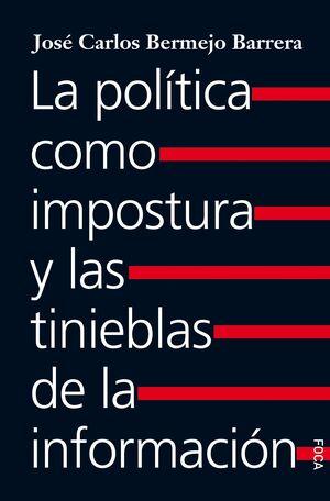 LA POLITICA COMO IMPOSTURA Y LAS TINIEBLAS DE LA INFORMACION