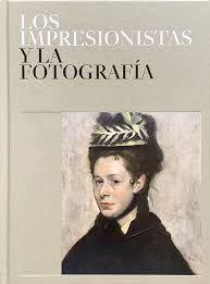 IMPRESIONISTAS Y LA FOTOGRAFIA (RUSTICA)