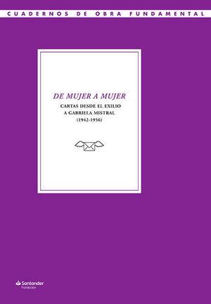 DE MUJER A MUJER. CARTAS DESDE EL EXILIO A GABRIELA MISTRAL (1942-1956)