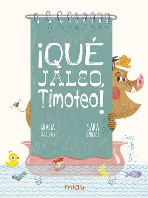 ¡QUÉ JALEO TIMOTEO!