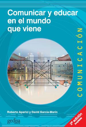 COMUNICAR Y EDUCAR EN EL MUNDO QUE VIENE. 2ª ED. AMPLIADA