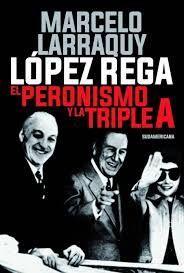 LOPEZ REGA. EL PERONISMO Y LA TRIPLE A