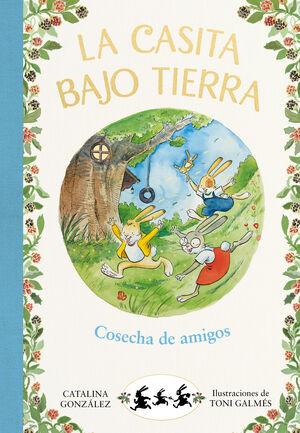 COSECHA DE AMIGOS (LA CASITA BAJO TIERRA 1)