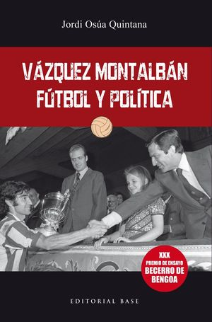 VAQUEZ MONTALBAN: FUTBOL Y POLITICA