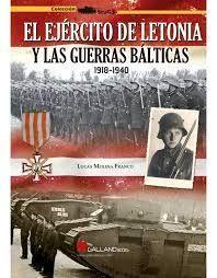 EL EJERCITO DE LETONIA Y LAS GUERRAS BALTICAS 1918 1940