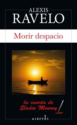 MORIR DESPACIO. (LA CUARTA DE ELADIO MONROY)