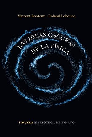 LAS IDEAS OSCURAS DE LA FISICA
