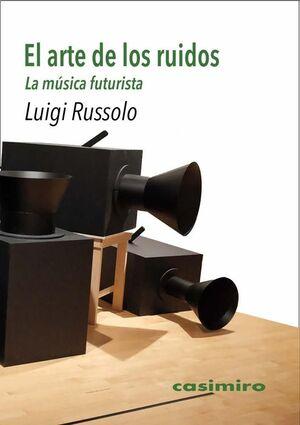 EL ARTE DE LOS RUIDOS. LA MUSICA FUTURISTA