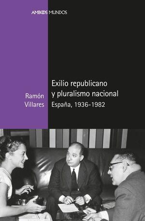 EXILIO REPUBLICANO Y PLURALISMO NACIONAL ESPAÑA, 1936-1982