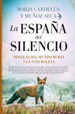 LA ESPAÑA DEL SILENCIO. 6 NOVELAS DEL MUNDO RURAL Y LA NATURALEZA