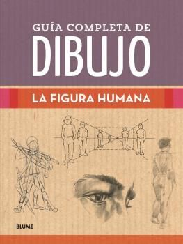 GUIA COMPLETA DE DIBUJO. LA FIGURA HUMANA