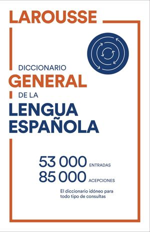 DICCIONARIO GENERAL DE LA LENGUA ESPAÑOLA LAROUSSE 2021