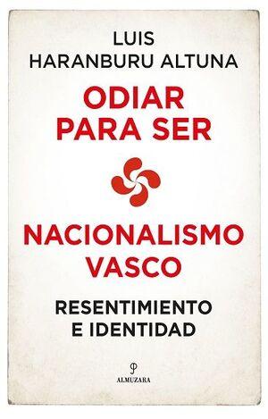ODIAR PARA SER. NACIONALISMO VASCO: RESENTIMIENTO E IDENTIDAD